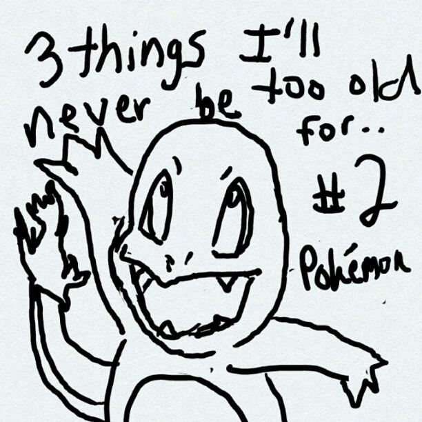3 things i'll never be too old for: #2 pokemon